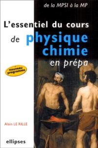 Alain Le Rille - L'essentiel du cours de physique-chimie en prépa.