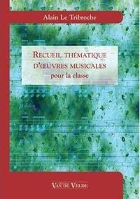Alain Le Tribroche - Recueil thématiques d'oeuvres musicales pour la classe.