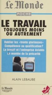Alain Lebaube - Le travail - Toujours moins ou autrement.