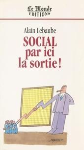 Alain Lebaube - Social par ici la sortie!.