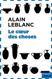 Alain Leblanc - Le coeur des choses.
