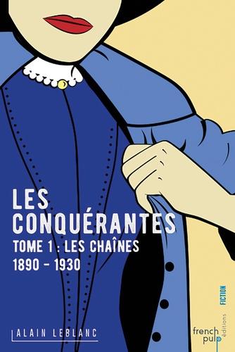 Les conquérantes Tome 1 Les chaînes (1890-1930)