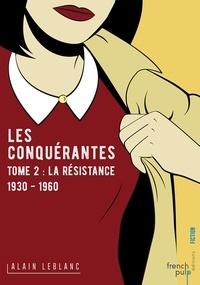 Alain Leblanc - Les conquérantes Tome 2 : La résistance (1930-1960).