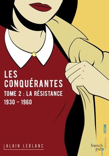 Les conquérantes Tome 2 La résistance (1930-1960)