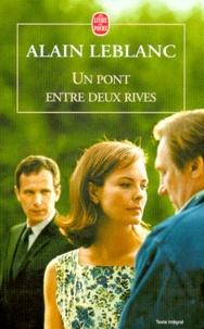 Alain Leblanc - Un pont entre deux rives.
