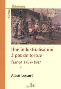 L'industrialisation de la France (1789-1889)- Evolution ou révolution ? - Alain Lecaire |