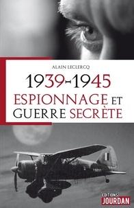 Alain Leclercq - 1939-1945 : espionnage et guerre secrète.