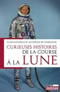 Alain Leclercq et Mathilde de Jamblinne - Curieuses histoires de la course à la Lune.