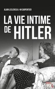 Alain Leclercq et J-M Carpentier - La vie intime de Hitler.