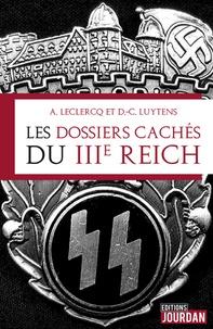 Alain Leclercq et Daniel-Charles Luytens - Les dossiers cachés du IIIe Reich.