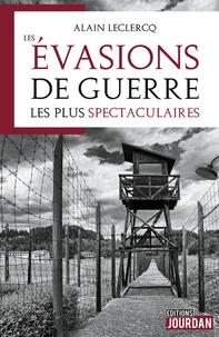 Alain Leclercq - Les évasions de guerre les plus spectaculaires.