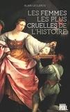 Alain Leclercq - Les femmes les plus cruelles de l'Histoire - Portraits de femmes impitoyables.