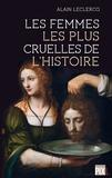 Alain Leclercq - Les femmes les plus cruelles de l'histoire.