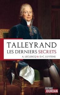 Alain Leclercq et Daniel-Charles Luytens - Talleyrand, les derniers secrets.