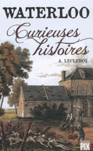 Alain Leclercq - Waterloo, curieuses histoires.
