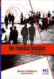 Alain Lefebvre - Les réseaux sociaux - De facebook aux nouveaux intranets, la généralisation des réseaux sociaux.