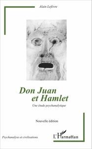 Alain Lefèvre - Don Juan et Hamlet - Une étude psychanalytique.