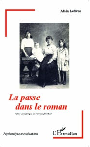 Alain Lefèvre - La passe dans le roman - Cure analytique et roman familial.