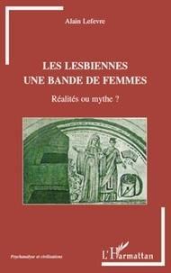 Alain Lefèvre - Les lesbiennes, une bande de femmes - Réalité ou mythe ?.