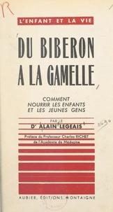 Alain Legeais et Charles Richet - Du biberon à la gamelle - Comment nourrir les enfants et les jeunes gens.