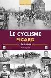 Alain Legrand - Le cyclisme picard - 1945-1965.