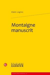 Alain Legros - Montaigne manuscrit.