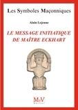 Alain Lejeune - Le message initiatique de maître Eckhart - De la porte du temple à l'accomplissement.