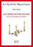 Alain Lejeune - Les trois grands piliers - Un tracé maçonnique de la lumière.