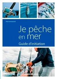 Alain Lemarquand - Je pêche en mer - Guide d'initiation.