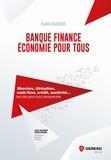 Alain Lemasson - Banque, finance, économie pour tous - Marchés, titrisation, cash-flow, crédit, austérité... Les clés pour tout comprendre.