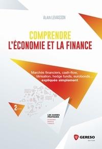 Alain Lemasson - Les guides pratiques  : Comprendre l'économie et la finance - Marchés financiers, cash-flow, titrisation, hedge funds, eurobonds... expliqués simplement.