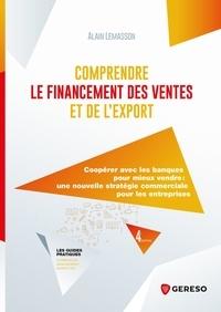 Alain Lemasson - Comprendre le financement des ventes et de l'export - Coopérer avec les banques pour mieux vendre, une nouvelle stratégie commerciale pour les entreprises.