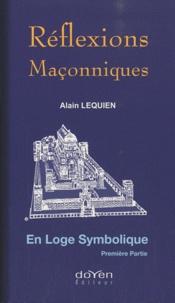 Alain Lequien - Réflexions maçonniques - En Loge symbolique Tome 1.