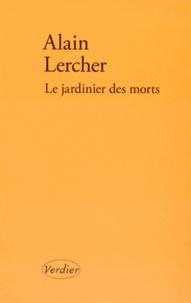 Alain Lercher - Le jardinier des morts.
