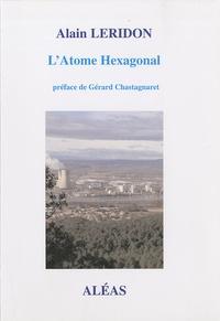 Alain Leridon - L'Atome hexagonal - Histoire de la relation de la France avec le nucléaire.