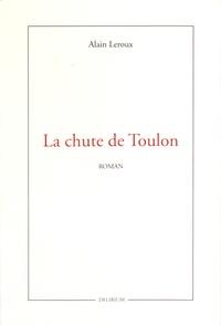 Alain Leroux - La chute de Toulon.