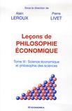 Alain Leroux et Pierre Livet - Leçons de philosophie économique - Tome 3, Science économique et philosophie des sciences.