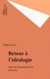 Alain Leroux - Retour à l'idéologie - Pour un humanisme de la personne.