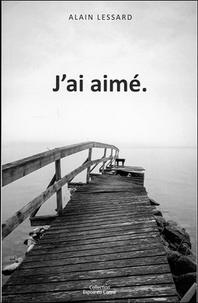 Alain Lessard - J'ai aimé.
