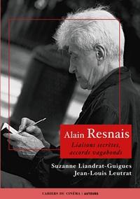 Alain Leutrat et Suzanne Liandrat-Guigues - Alain Resnais - Liaisons secrètes, accords vagabonds.