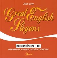 Alain Lévy - Great English Slogans - Publicités US & UK : grammaire, langue, société, histoire.