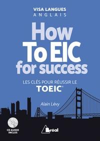 Alain Lévy - How ToEIC for success - Les clés pour réussir le TOEIC. 1 CD audio