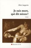 Alain Leygonie - Je suis mort, qui dit mieux ?.