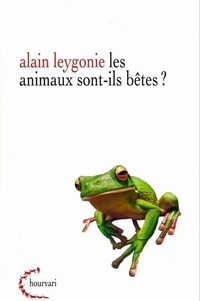 Alain Leygonie - Les animaux sont-ils bêtes ?.