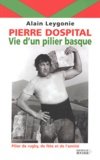 Alain Leygonie - Pierre Dospital : vie d'un pilier basque.