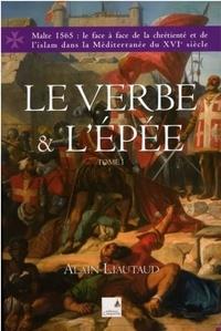 Alain Liautaud - Le verbe et l'épée Tome 1 : .