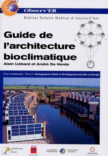 Alain Liébard et André De Herde - Guide de l'architecture bioclimatique - Tome 6, Aménagement urbain et développement durable en Europe.