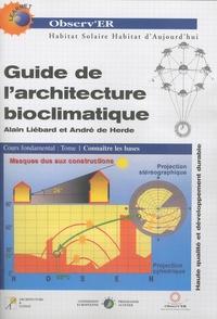 Alain Liébard et André De Herde - Guide de l'architecture bioclimatique - Tome 1, Connaître les bases.