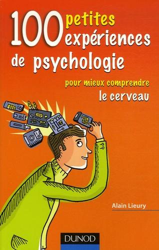 Alain Lieury - 100 petites expériences de psychologie - Pour mieux comprendre le cerveau.