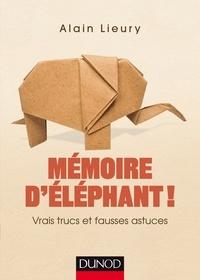 Alain Lieury - Mémoire d'éléphant - Vrais truc et fausses astuces.